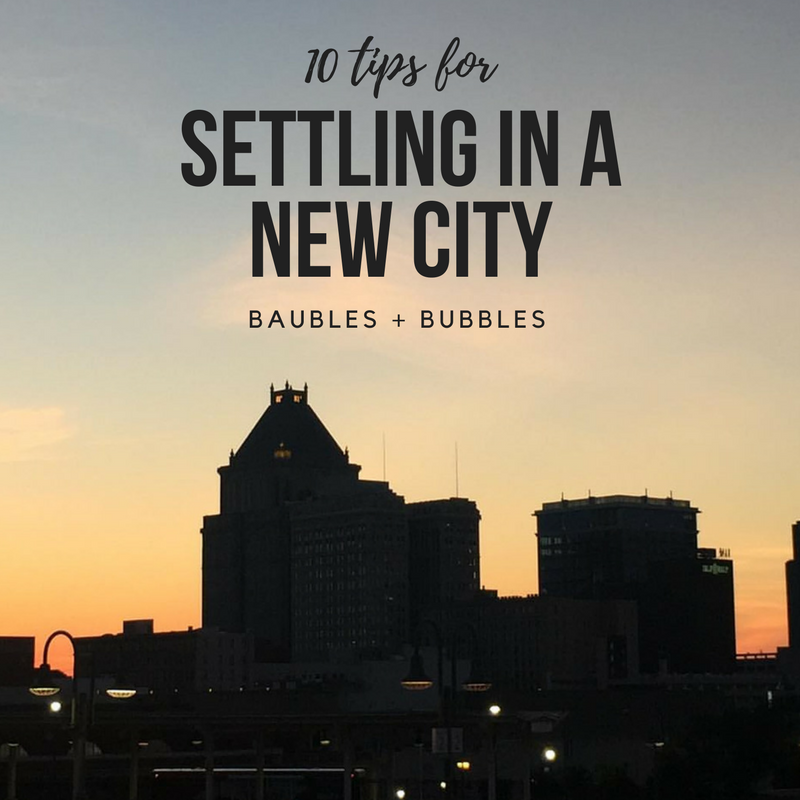 10 Tips for Settling in a New City - Baubles +Bubbles