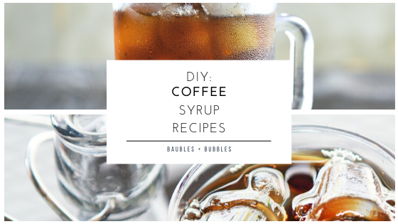 DIY Coffee Syrup Recipes | Baubles + Bubbles