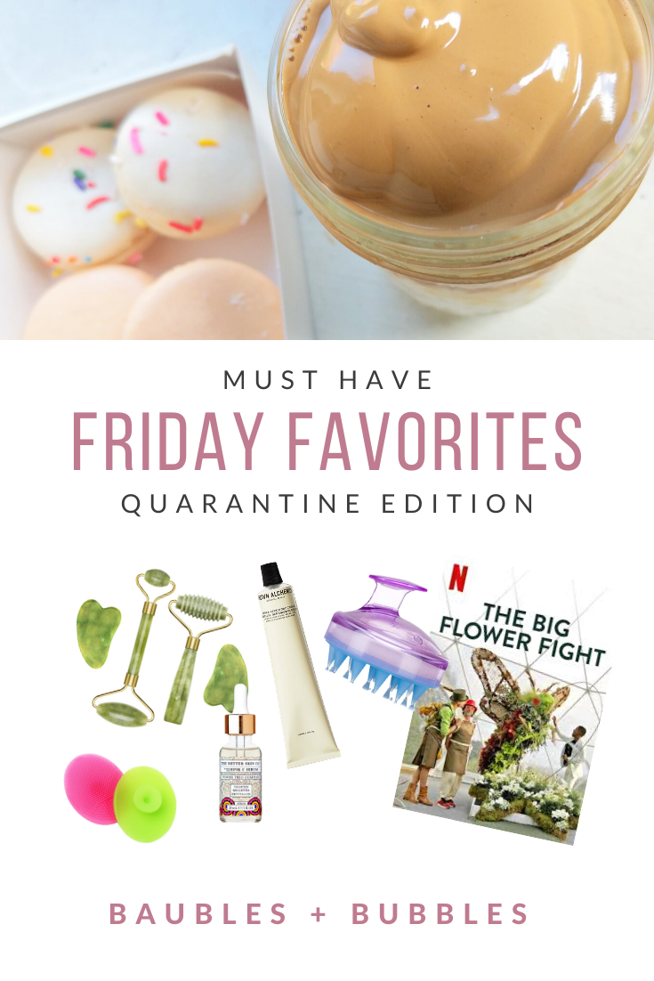 Friday Favorites: Quarantine Edition | Baubles + Bubbles